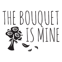 The bouquet is mine wedding phrase celebration party flowers lettering message.svg