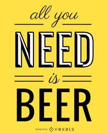 Tudo que você precisa é cartaz de cerveja