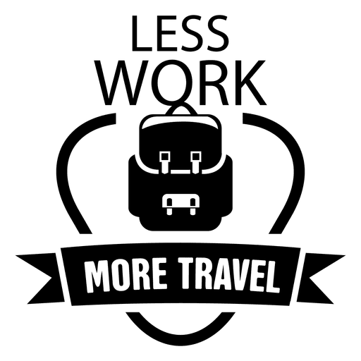 Less work motivational travel emblem Transparent PNG