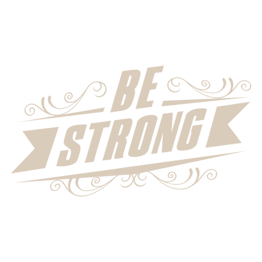 Be strong motivational label Transparent PNG