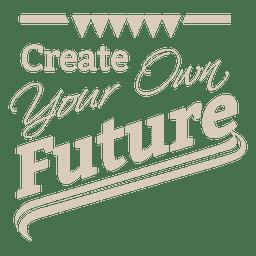 Create your future label