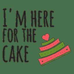Im aquí para la frase de la boda de la torta