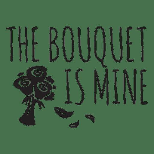 The bouquet is mine wedding phrase celebration party flowers lettering message.svg Transparent PNG