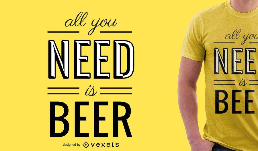 Alles was Sie brauchen ist Bier T-Shirt Design