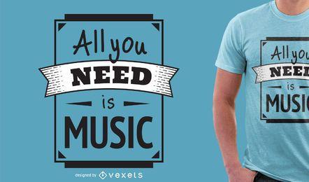 Todo lo que necesitas es música camiseta diseño