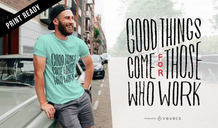 Good things work t-shirt design