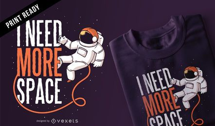 Necesita más diseño de camiseta de espacio
