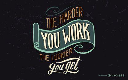O trabalho duro traz um distintivo de sorte