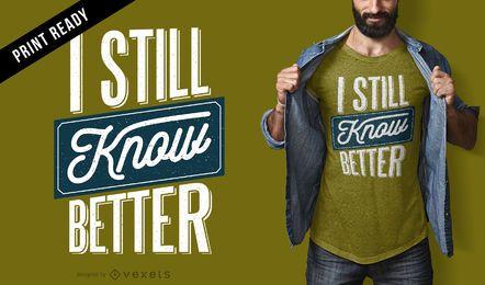 Still know better t-shirt design