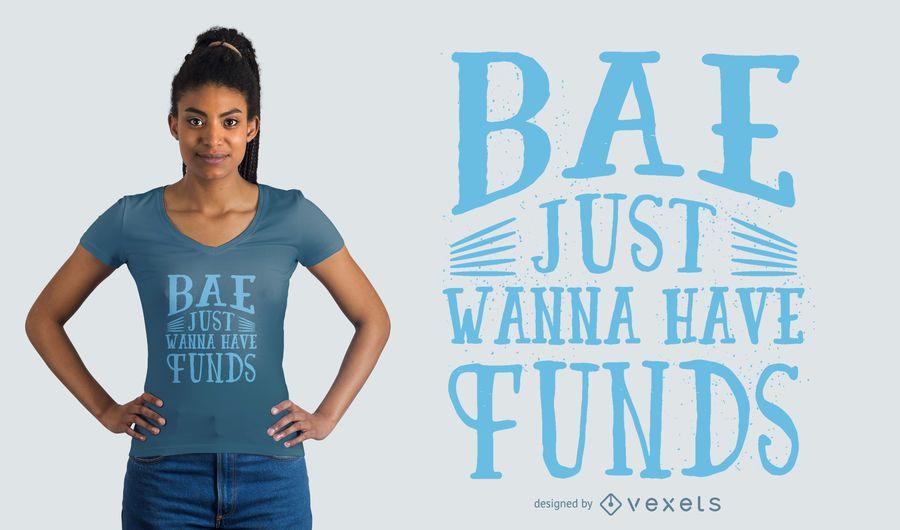 Bae quer fundos design de t-shirt