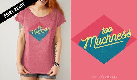 Zu viel T-Shirt Design