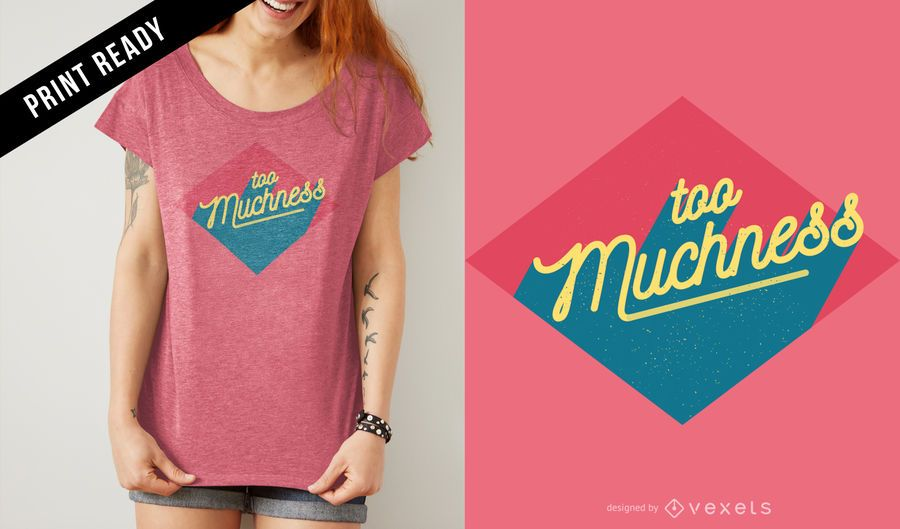 Demasiado diseño de camiseta