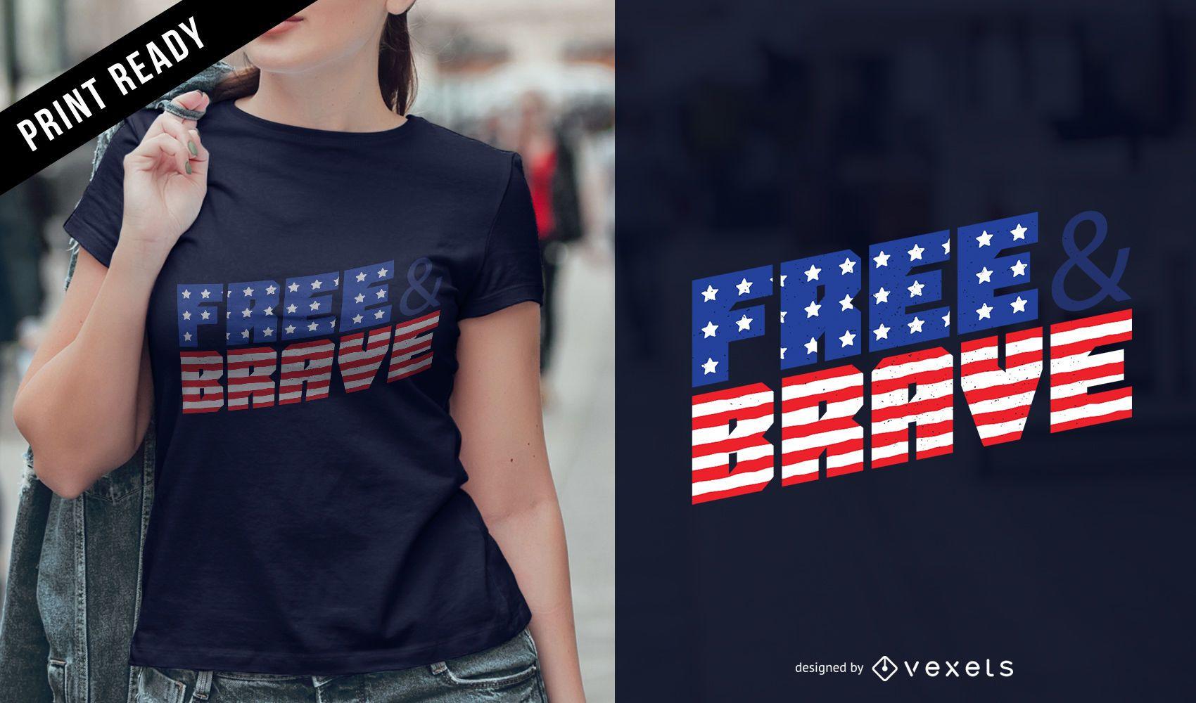 Diseño de camiseta libre y valiente