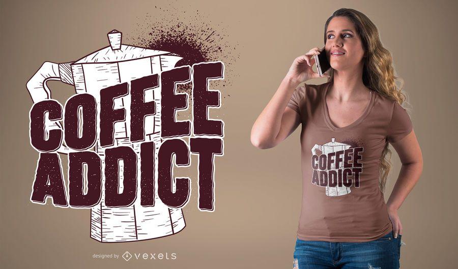 Diseño de camiseta adicto al café.