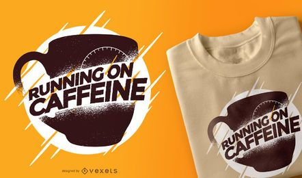 Running on caffeine t-shirt design