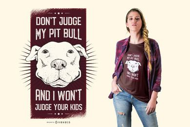 Don't Judge My Pit Bull And I Won't Judge Your Kids Funny Quote Dog T-shirt Design