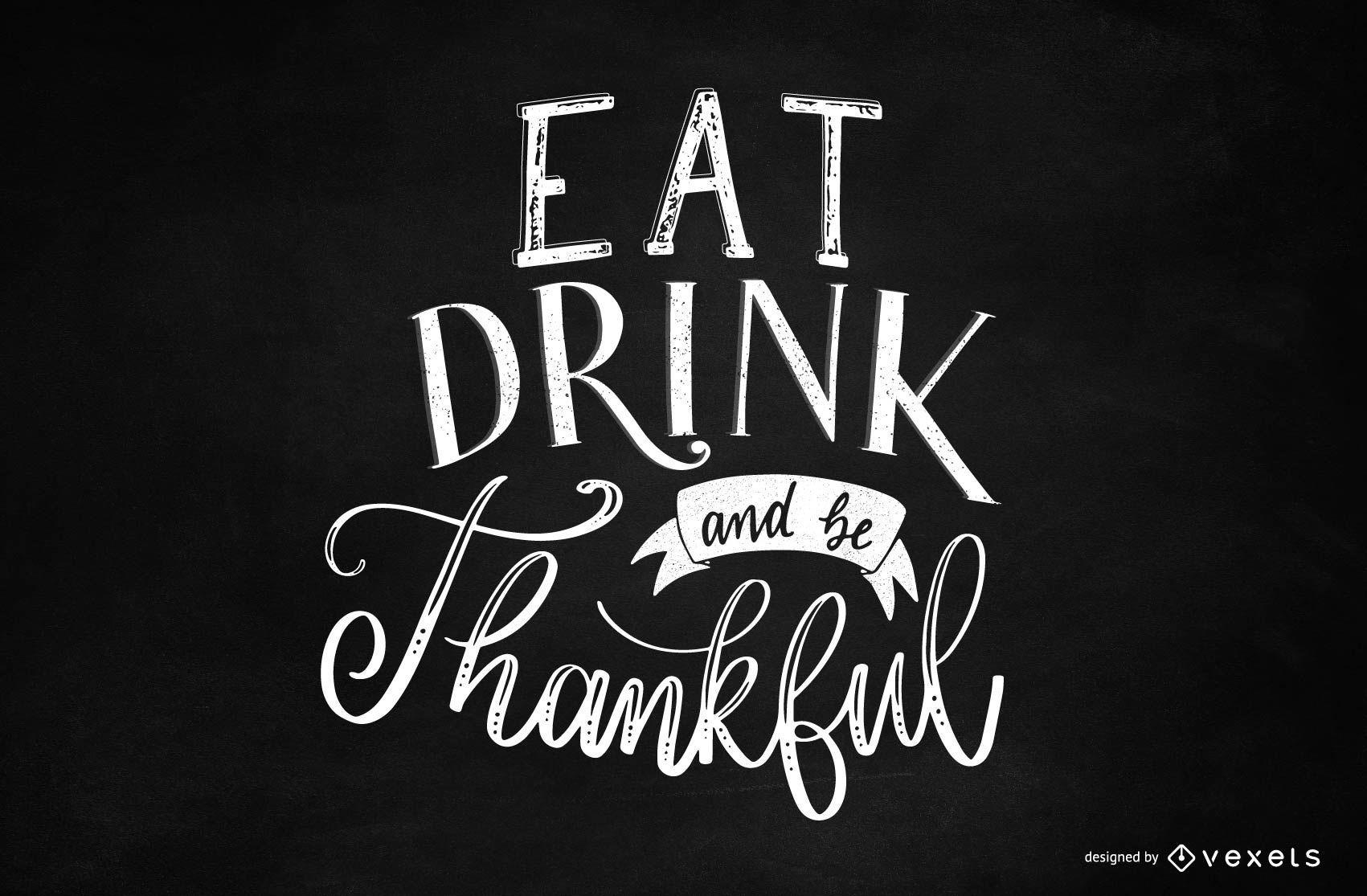 Essen Trinken Seien Sie dankbar Schriftzug