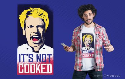 Not cooked t-shirt design