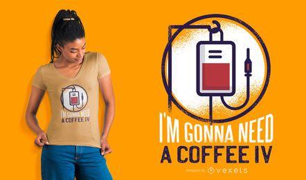 Eu vou precisar de um design de camiseta IV de café