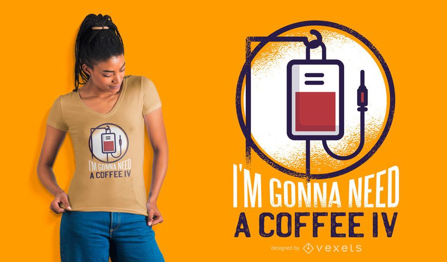 I'm gonna need a coffee IV t-shirt design