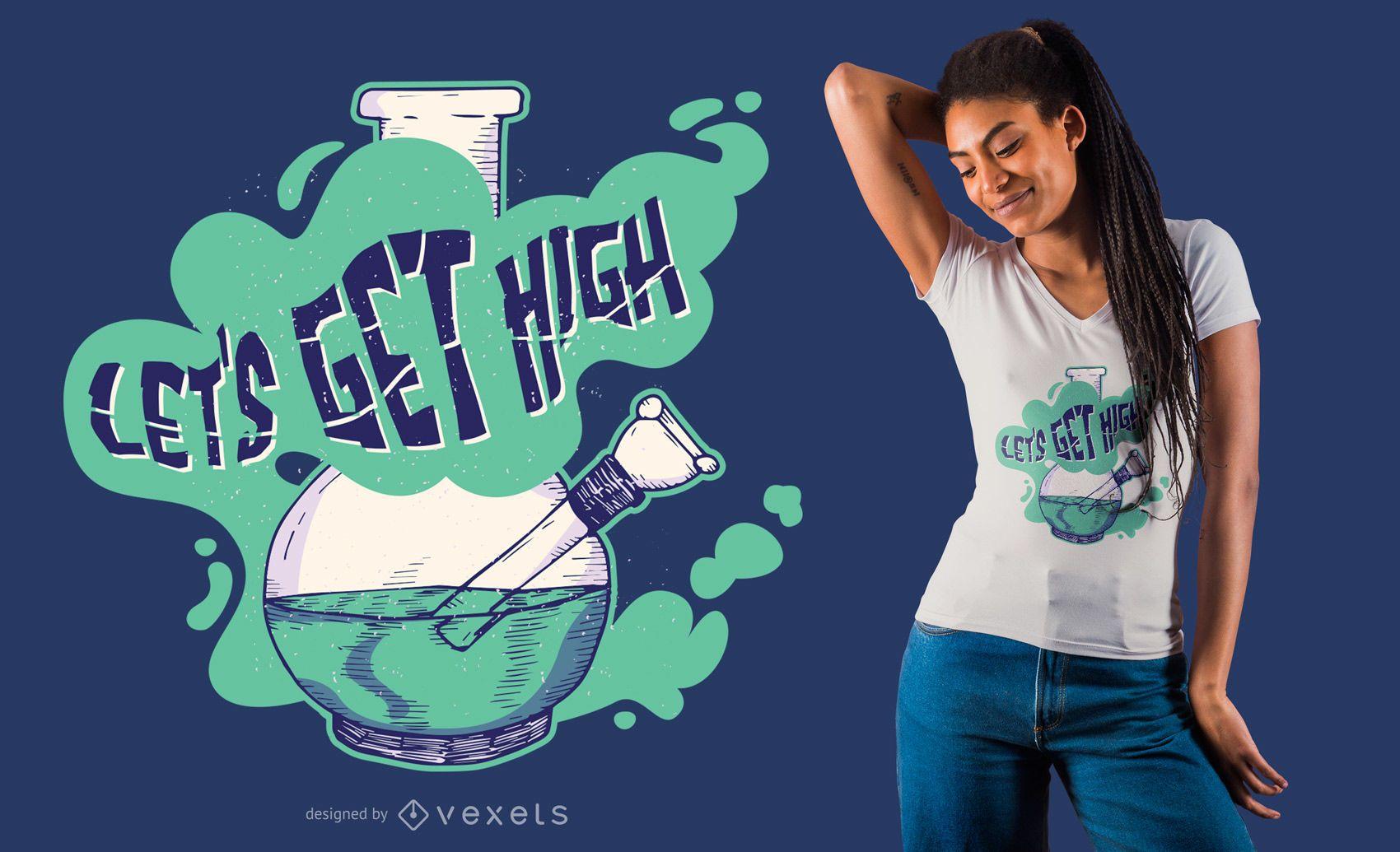 Lets get high t-shirt design