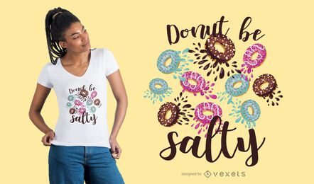 Diseño de camiseta Donut Be Salty