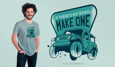 If There's No Road, Make One T-shirt Design