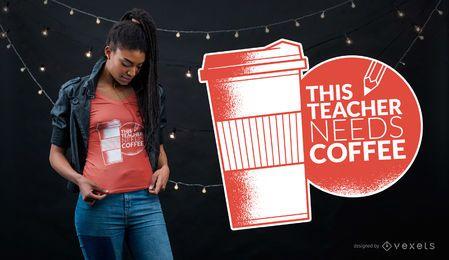 Diseño de camiseta de profesor necesita café