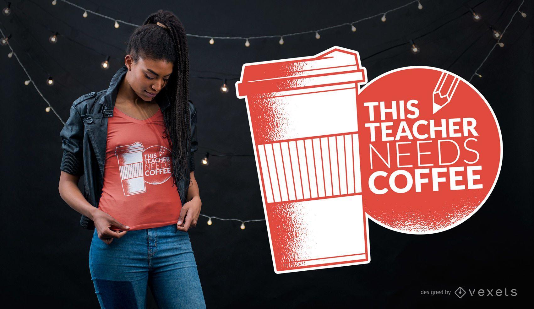 Teacher Needs Coffee T-shirt Design