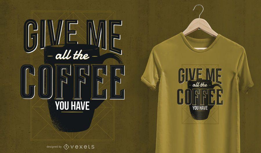 Geben Sie mir Kaffee-T-Shirt Entwurf