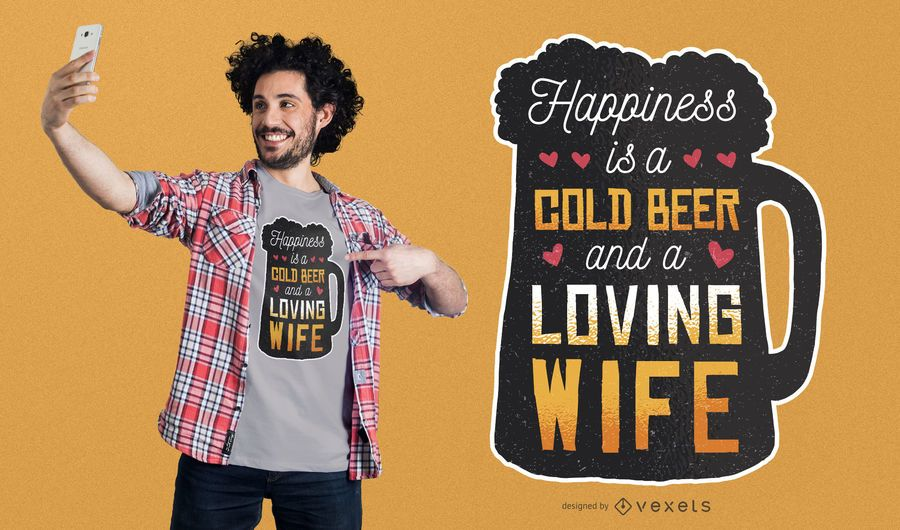 Happines is Beer and Wife T-shirt Design