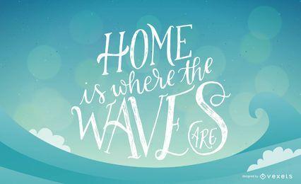 El hogar es donde las olas son diseño de letras.