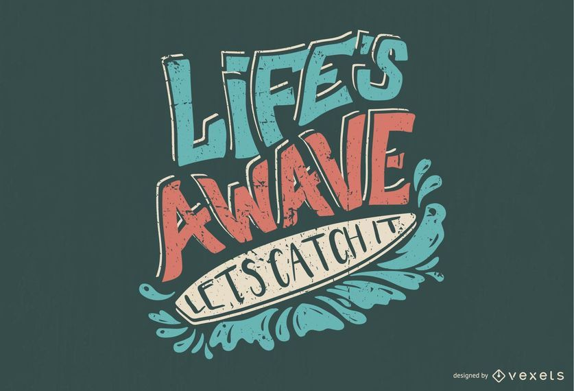 Life's Awave Let's Catch it Lettering Design