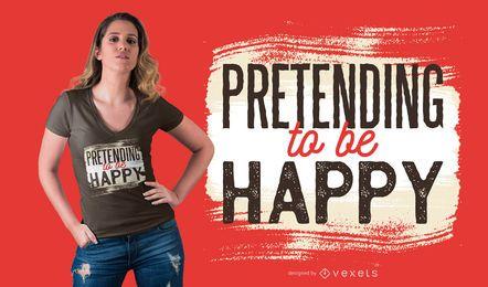 Pretendiendo ser feliz diseño de camiseta