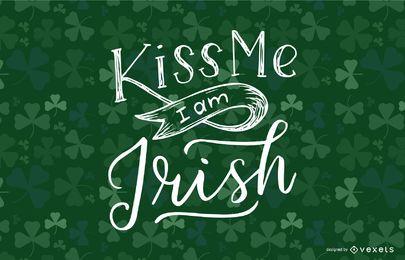 Küss mich, ich bin ein irischer Schriftzug