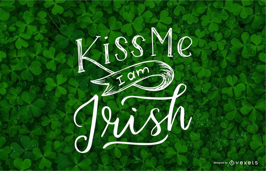 Kiss me I am Irish lettering
