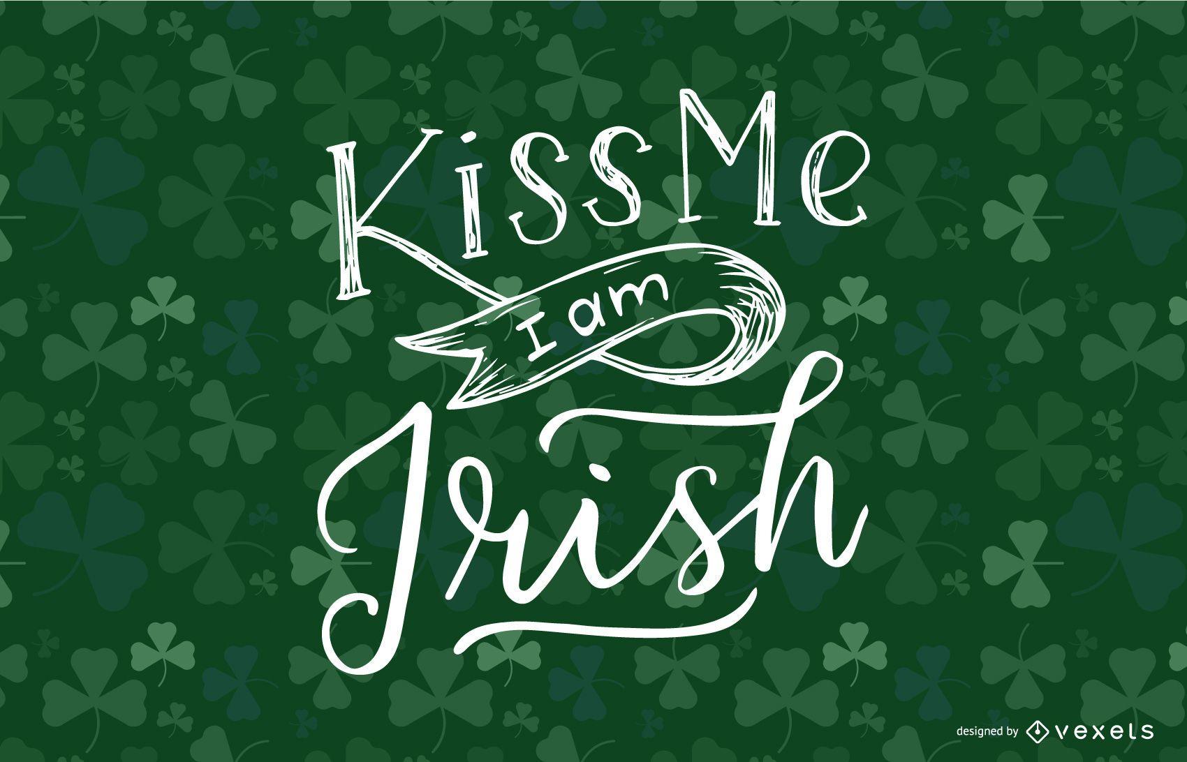 Kiss me I am Irish lettering