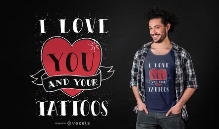 I love your tattoos t-shirt design