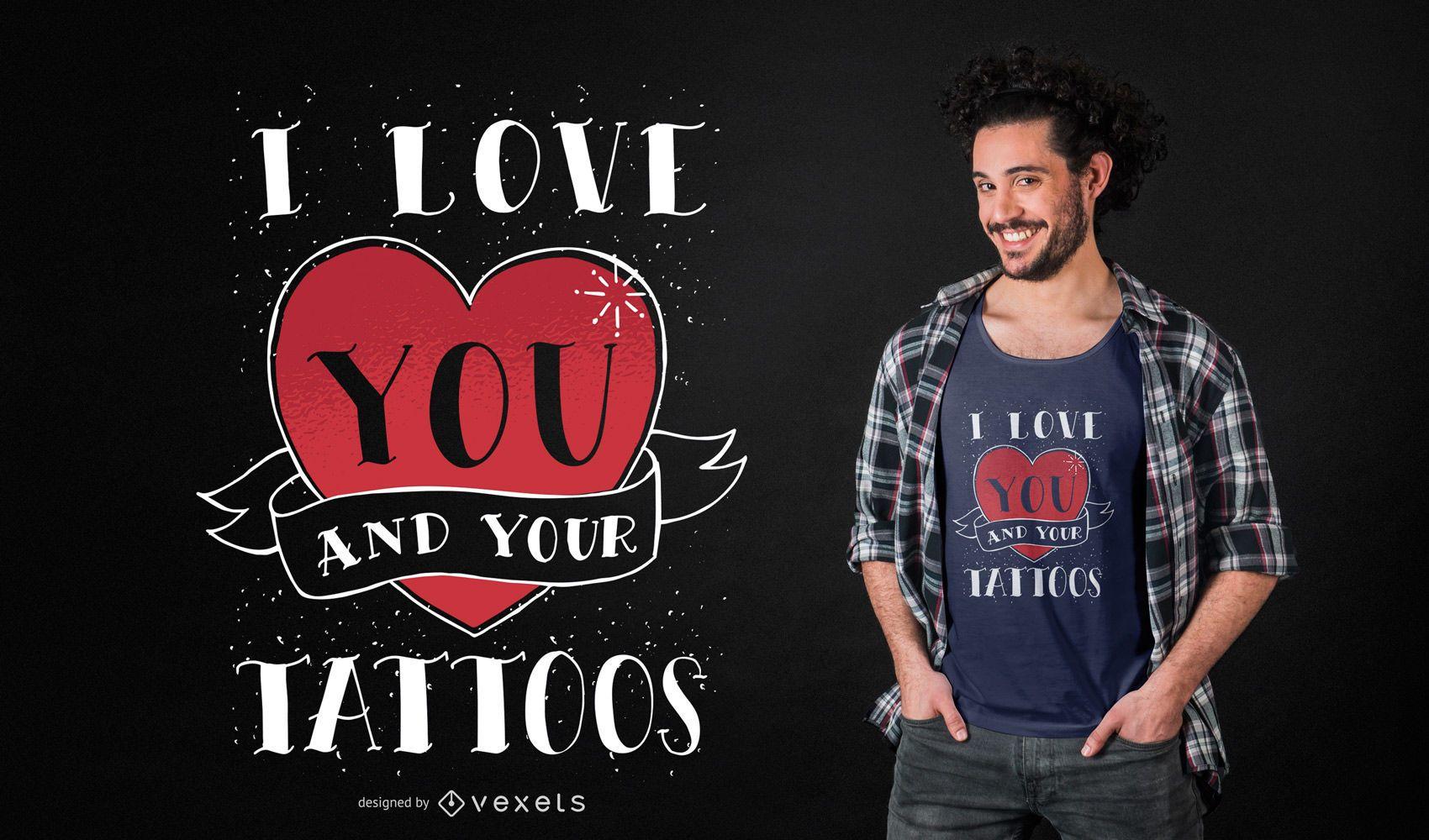 I love your tattoos t-shirt design