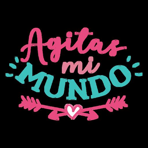 Agitas mi mundo spanish lettering Transparent PNG