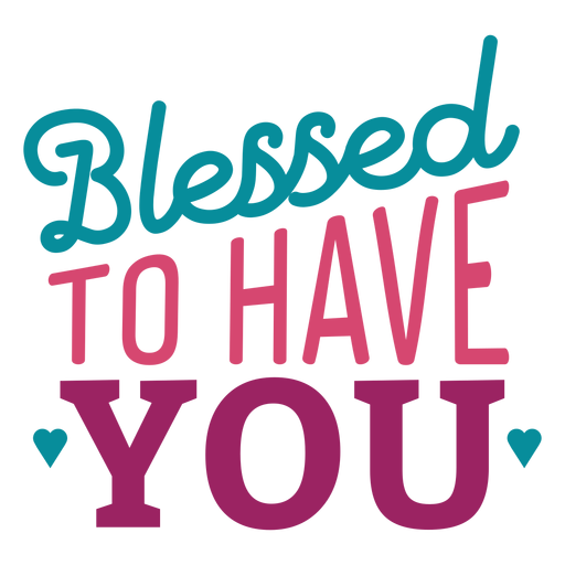 Blessed to have you lettering Transparent PNG