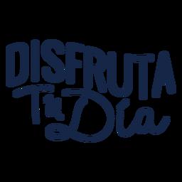 Dusfruta Tu-Dia-Schriftzug