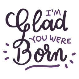 Glad you were born lettering