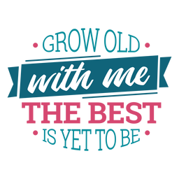 Grow old with me lettering