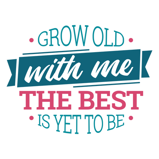 Grow old with me lettering Transparent PNG