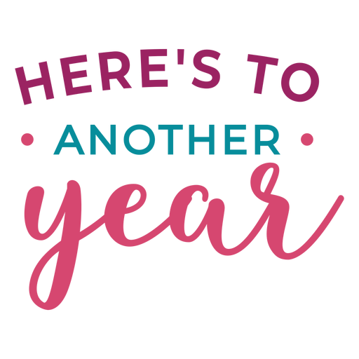 Heres to another year lettering Transparent PNG