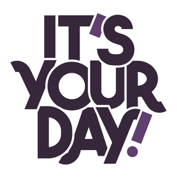 Its your day lettering