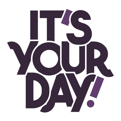 Its your day lettering Transparent PNG