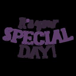 Es ist dein besonderer Tag Schriftzug