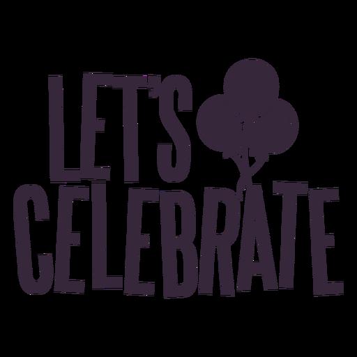 Lets celebrate balloons lettering Transparent PNG